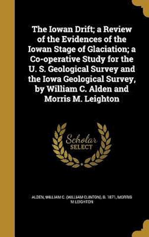 Bog, hardback The Iowan Drift; A Review of the Evidences of the Iowan Stage of Glaciation; A Co-Operative Study for the U. S. Geological Survey and the Iowa Geologi af Morris M. Leighton
