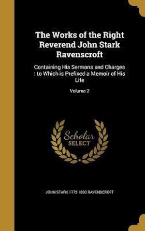 Bog, hardback The Works of the Right Reverend John Stark Ravenscroft af John Stark 1772-1830 Ravenscroft