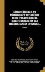 Manuel Lexique, Ou Dictionnaire Portatif Des Mots Francois Dont La Signification N'Est Pas Familiere a Tout Le Monde ..; Tome 1 af Abbe 1697-1763 Prevost