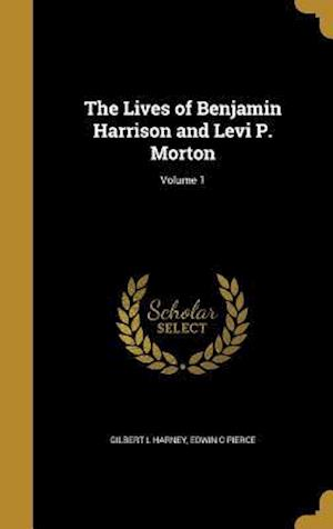 Bog, hardback The Lives of Benjamin Harrison and Levi P. Morton; Volume 1 af Edwin C. Pierce, Gilbert L. Harney