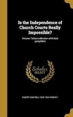 Is the Independence of Church Courts Really Impossible?; Volume Talbot Collection of British Pamphlets af Robert Campbell 1845-1903 Moberly