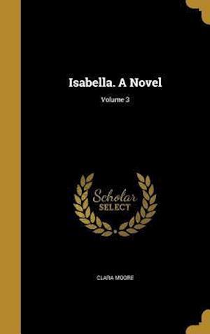 Bog, hardback Isabella. a Novel; Volume 3 af Clara Moore