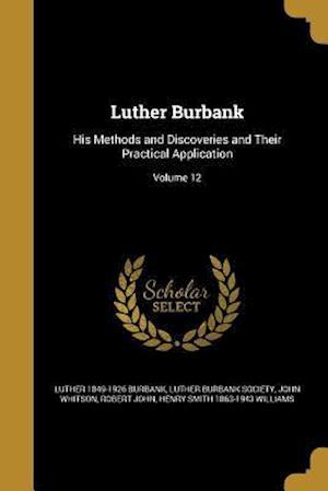 Bog, paperback Luther Burbank af Luther 1849-1926 Burbank, John Whitson