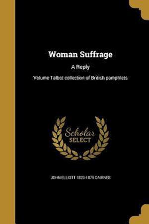 Bog, paperback Woman Suffrage af John Elliott 1823-1875 Cairnes