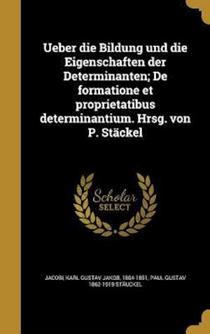 Bog, hardback Ueber Die Bildung Und Die Eigenschaften Der Determinanten; de Formatione Et Proprietatibus Determinantium. Hrsg. Von P. Stackel af Paul Gustav 1862-1919 Stauckel