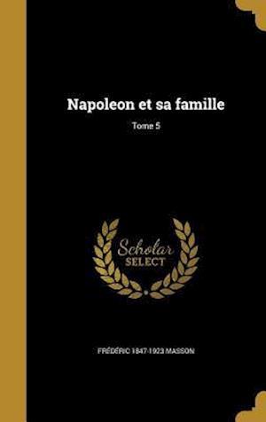 Bog, hardback Napoleon Et Sa Famille; Tome 5 af Frederic 1847-1923 Masson