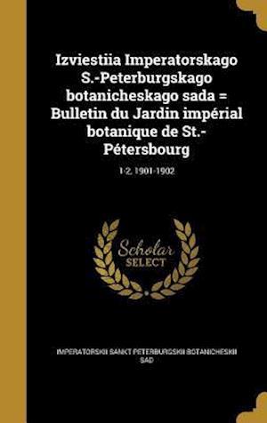 Bog, hardback Izviestiia Imperatorskago S.-Peterburgskago Botanicheskago Sada = Bulletin Du Jardin Imperial Botanique de St.-Petersbourg; 1-2, 1901-1902