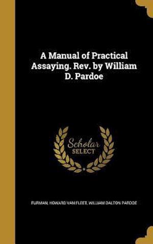 Bog, hardback A Manual of Practical Assaying. REV. by William D. Pardoe af William Dalton Pardoe