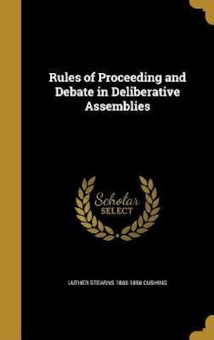 Bog, hardback Rules of Proceeding and Debate in Deliberative Assemblies af Luther Stearns 1803-1856 Cushing