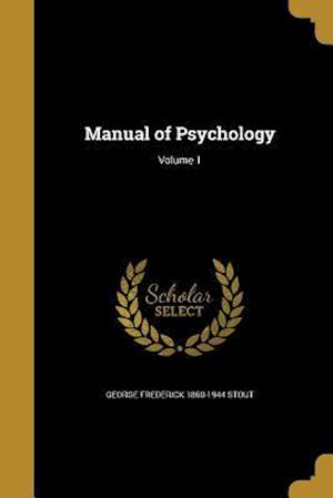 Bog, paperback Manual of Psychology; Volume 1 af George Frederick 1860-1944 Stout
