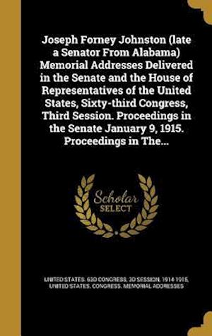 Bog, hardback Joseph Forney Johnston (Late a Senator from Alabama) Memorial Addresses Delivered in the Senate and the House of Representatives of the United States,