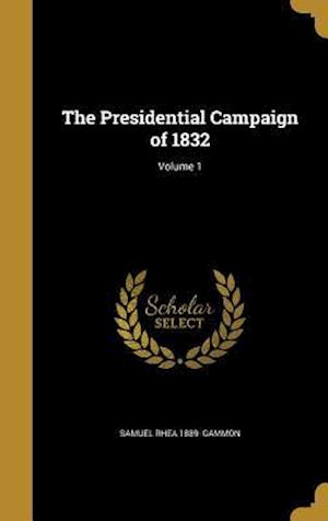 Bog, hardback The Presidential Campaign of 1832; Volume 1 af Samuel Rhea 1889- Gammon