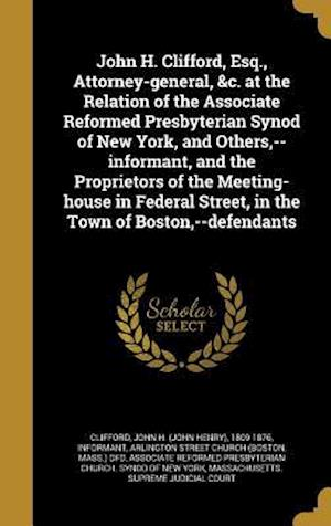 Bog, hardback John H. Clifford, Esq., Attorney-General, &C. at the Relation of the Associate Reformed Presbyterian Synod of New York, and Others, --Informant, and t