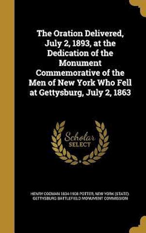 Bog, hardback The Oration Delivered, July 2, 1893, at the Dedication of the Monument Commemorative of the Men of New York Who Fell at Gettysburg, July 2, 1863 af Henry Codman 1834-1908 Potter