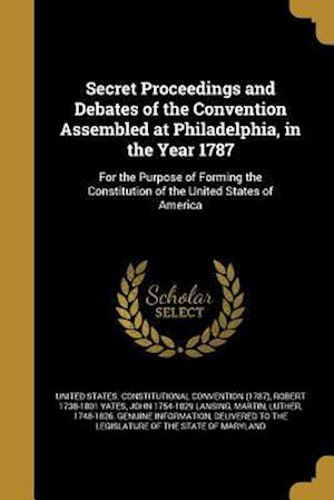 Bog, paperback Secret Proceedings and Debates of the Convention Assembled at Philadelphia, in the Year 1787 af John 1754-1829 Lansing, Robert 1738-1801 Yates