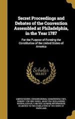 Secret Proceedings and Debates of the Convention Assembled at Philadelphia, in the Year 1787 af John 1754-1829 Lansing, Robert 1738-1801 Yates
