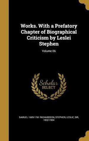Bog, hardback Works. with a Prefatory Chapter of Biographical Criticism by Leslei Stephen; Volume 06 af Samuel 1689-1761 Richardson