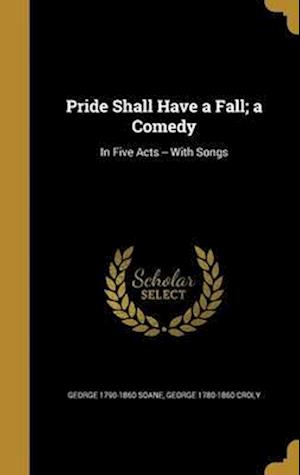 Bog, hardback Pride Shall Have a Fall; A Comedy af George 1790-1860 Soane, George 1780-1860 Croly