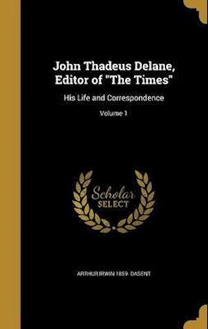 Bog, hardback John Thadeus Delane, Editor of the Times af Arthur Irwin 1859- Dasent