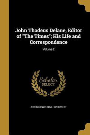 Bog, paperback John Thadeus Delane, Editor of the Times; His Life and Correspondence; Volume 2 af Arthur Irwin 1859-1939 Dasent
