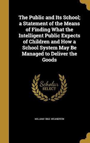 Bog, hardback The Public and Its School; A Statement of the Means of Finding What the Intelligent Public Expects of Children and How a School System May Be Managed af William 1863- McAndrew