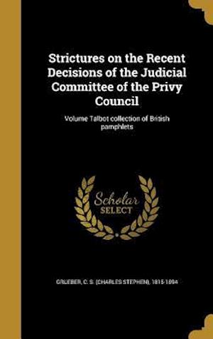 Bog, hardback Strictures on the Recent Decisions of the Judicial Committee of the Privy Council; Volume Talbot Collection of British Pamphlets