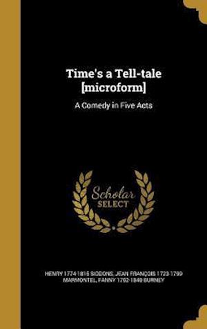 Bog, hardback Time's a Tell-Tale [Microform] af Henry 1774-1815 Siddons, Fanny 1752-1840 Burney, Jean Francois 1723-1799 Marmontel