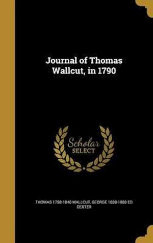 Bog, hardback Journal of Thomas Wallcut, in 1790 af George 1838-1883 Ed Dexter, Thomas 1758-1840 Wallcut