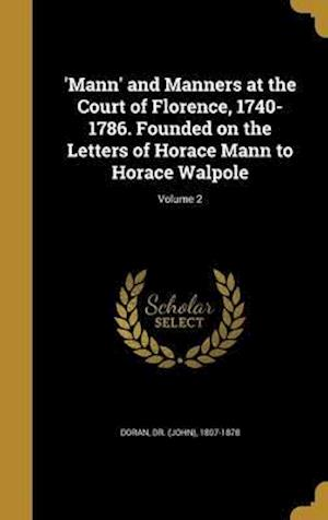 Bog, hardback 'Mann' and Manners at the Court of Florence, 1740-1786. Founded on the Letters of Horace Mann to Horace Walpole; Volume 2
