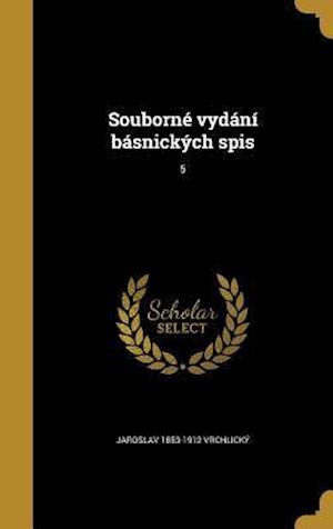 Bog, hardback Souborne Vydani Basnickych Spis; 5 af Jaroslav 1853-1912 Vrchlicky