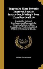 Suggestive Hints Towards Improved Secular Instruction, Making It Bear Upon Practical Life af Richard 1793-1867 Dawes