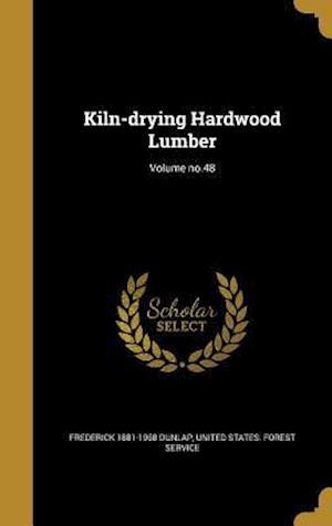 Bog, hardback Kiln-Drying Hardwood Lumber; Volume No.48 af Frederick 1881-1968 Dunlap