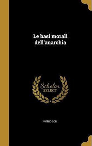 Bog, hardback Le Basi Morali Dell'anarchia af Pietro Gori