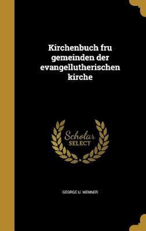 Bog, hardback Kirchenbuch Fru Gemeinden Der Evangellutherischen Kirche af George U. Wenner