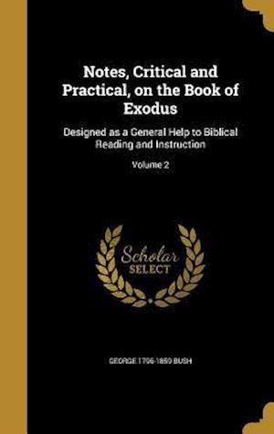 Bog, hardback Notes, Critical and Practical, on the Book of Exodus af George 1796-1859 Bush
