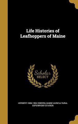Bog, hardback Life Histories of Leafhoppers of Maine af Herbert 1856-1954 Osborn