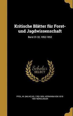 Bog, hardback Kritische Blatter Fur Forst- Und Jagdwissenschaft; Band 31-32, 1852-1853 af Hermann Von 1818-1897 Nordlinger