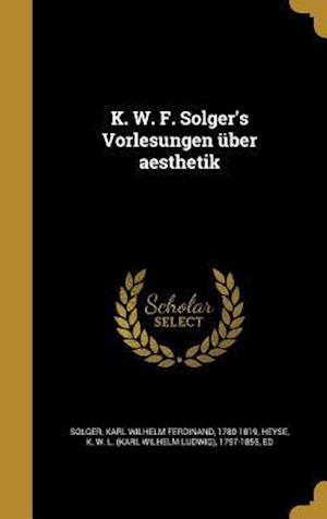 Bog, hardback K. W. F. Solger's Vorlesungen Uber Aesthetik
