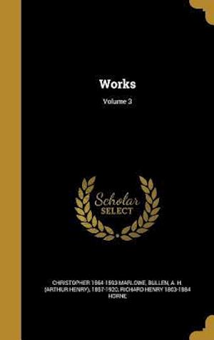 Bog, hardback Works; Volume 3 af Richard Henry 1803-1884 Horne, Christopher 1564-1593 Marlowe