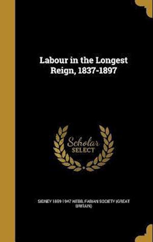 Bog, hardback Labour in the Longest Reign, 1837-1897 af Sidney 1859-1947 Webb