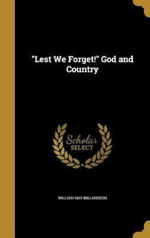 Bog, hardback Lest We Forget! God and Country af William Hay Williamson