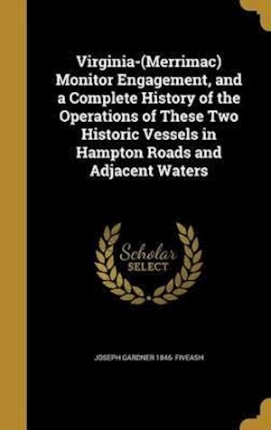 Bog, hardback Virginia-(Merrimac) Monitor Engagement, and a Complete History of the Operations of These Two Historic Vessels in Hampton Roads and Adjacent Waters af Joseph Gardner 1846- Fiveash