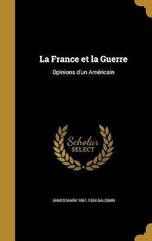 Bog, hardback La France Et La Guerre af James Mark 1861-1934 Baldwin