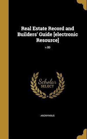Bog, hardback Real Estate Record and Builders' Guide [Electronic Resource]; V.80