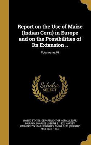 Bog, hardback Report on the Use of Maize (Indian Corn) in Europe and on the Possibilities of Its Extension ..; Volume No.49 af Harvey Washington 1844-1930 Wiley