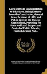 Laws of Rhode Island Relating to Education. Being Extracts from the Constitution, General Laws, Revision of 1909, and Public Laws of the State of Rhod af Walter Eugene 1855- Ranger