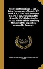 Scott's Last Expedition ... Vol. I. Being the Journals of Captain R.F. Scott, R.N., C.V.O. Vol II. Being the Reports of the Journeys and the Scientifi af Leonard 1860-1933 Huxley, Robert Falcon 1868-1912 Scott