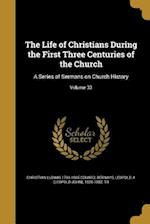 The Life of Christians During the First Three Centuries of the Church af Christian Ludwig 1793-1865 Couard