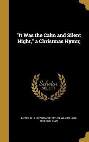 Bog, hardback It Was the Calm and Silent Night, a Christmas Hymn; af Alfred 1811-1887 Domett