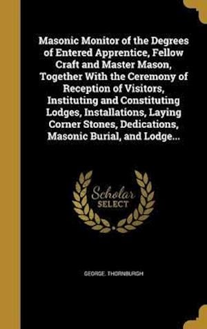 Bog, hardback Masonic Monitor of the Degrees of Entered Apprentice, Fellow Craft and Master Mason, Together with the Ceremony of Reception of Visitors, Instituting af George Thornburgh